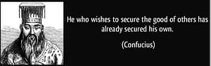 quote-he-who-wishes-to-secure-the-good-of-others-has-already-secured-his-own-confucius