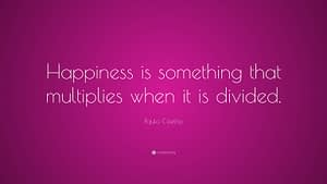 """""""Happiness is something that multiplies when it is divided."""""""