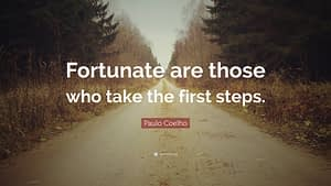 """""""Fortunate are those who take the first steps."""""""