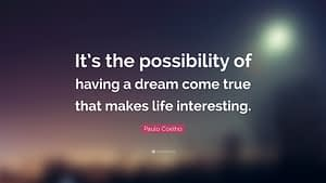 """""""It's the possibility of having a dream come true that makes life interesting."""""""