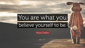 """""""You are what you believe yourself to be."""""""